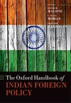The Oxford Handbook of Indian Foreign Policy ebook by David M. Malone,C. Raja Mohan,Srinath Raghavan