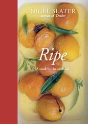 Ripe - A Cook in the Orchard ebook by Nigel Slater