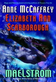 Maelstrom - Book Two of The Twins of Petaybee ebook by Anne McCaffrey,Elizabeth Ann Scarborough