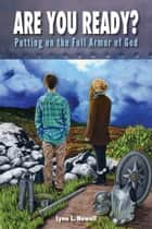 Are You Ready? - Putting on the Full Armor of God eBook by Lynn L. Newell