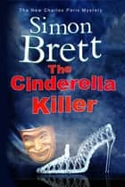 Cinderella Killer, The - A theatrical mystery starring actor-sleuth Charles Paris ebook by Simon Brett