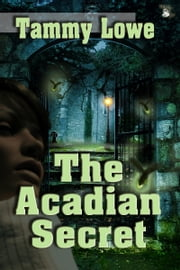 The Acadian Secret ebook by Tamara Lowe