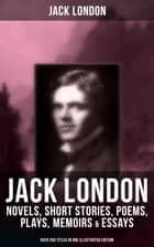 JACK LONDON: Novels, Short Stories, Poems, Plays, Memoirs & Essays (Over 250 Titles in One Illustrated Edition) - The Call of the Wild, The Sea-Wolf, White Fang, The Iron Heel, The Scarlet Plague, A Son of the Sun, Son of the Wolf, South Sea Tales, Children of the Frost, John Barleycorn, The War of the Classes… ebook by George Varian, Jack London, Berthe Morisot