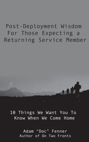 Post-Deployment Wisdom For Those Expecting A Returning Service Member ebook by Adam Fenner