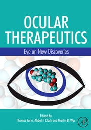 Ocular Therapeutics - Eye on New Discoveries ebook by Thomas Yorio,Abbott Clark,Martin B Wax