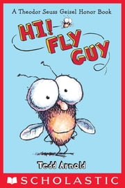 Fly Guy #1: Hi, Fly Guy! - Hi, Fly Guy! ebook by Tedd Arnold, Tedd Arnold