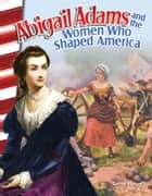 Abigail Adams and the Women Who Shaped America ebook by Torrey Maloof