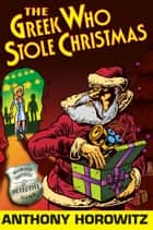 The Greek Who Stole Christmas ebook by Anthony Horowitz