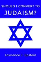 Should I Convert to Judaism? ebook by Lawrence J. Epstein