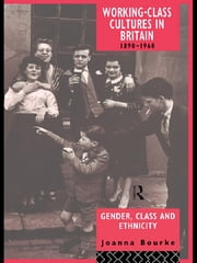Working Class Cultures in Britain, 1890-1960 - Gender, Class and Ethnicity ebook by Prof Joanna Bourke,Joanna Bourke