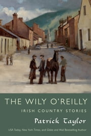 The Wily O'Reilly: Irish Country Stories ebook by Patrick Taylor