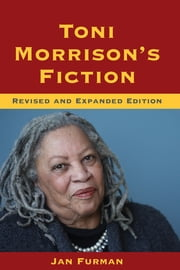 Toni Morrison's Fiction - Revised and Expanded Edition ebook by Jan Furman,Linda Wagner-Martin