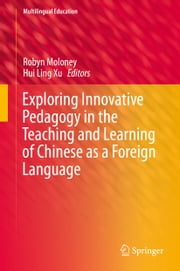 Exploring Innovative Pedagogy in the Teaching and Learning of Chinese as a Foreign Language ebook by Robyn Moloney,Hui Ling Xu