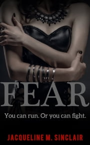 FEAR - You can run. Or you can fight. ebook by Jacqueline M. Sinclair