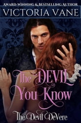 The Devil You Know - The Devil DeVere Series, #3 ebook by Victoria Vane