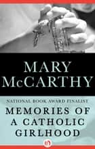 Memories of a Catholic Girlhood ebook by Mary McCarthy