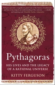 Pythagoras: His Lives and the Legacy of a Rational Universe ebook by Kitty Ferguson