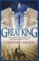 The Great King ebook by Christian Cameron