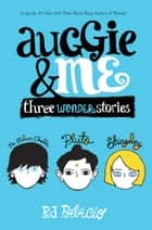 Auggie & Me: Three Wonder Stories ebook by R. J. Palacio