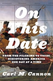 On This Date - From the Pilgrims to Today, Discovering America One Day at a Time ebook by Carl M. Cannon