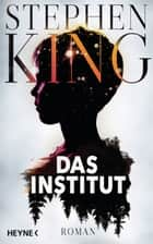 Das Institut - Roman ebook by Stephen King, Bernhard Kleinschmidt