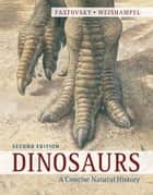 Dinosaurs - A Concise Natural History ebook by David E. Fastovsky, David B. Weishampel, John Sibbick