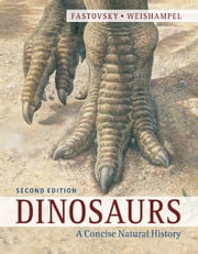 Dinosaurs - A Concise Natural History ebook by David E. Fastovsky,David B. Weishampel,John Sibbick