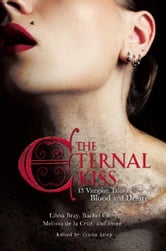 The Eternal Kiss - 12 Vampire Tales of Blood and Desire ebook by