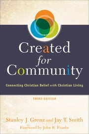 Created for Community - Connecting Christian Belief with Christian Living ebook by Stanley J. Grenz,Jay T. Smith,John Franke