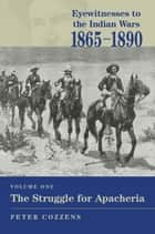 Eyewitnesses to the Indian Wars, 1865-1890 ebook by Peter Cozzens