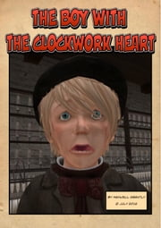 The Boy With the Clockwork Heart - (Free Text Only Edition) ebook by Maxwell Grantly
