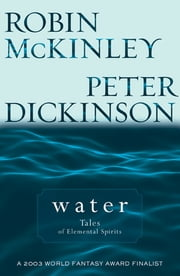 Water - Tales of Elemental Spirits ebook by Peter Dickinson, Robin Mckinley