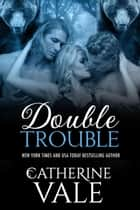 Double Trouble (BBW Shifter Menage Romance) ebook by Catherine Vale
