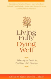 Living Fully, Dying Well ebook by Edward W. Bastian,Tina L. Staley