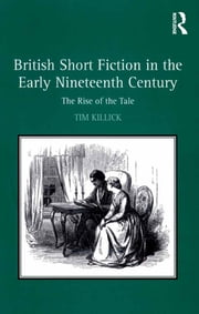 British Short Fiction in the Early Nineteenth Century - The Rise of the Tale ebook by Tim Killick