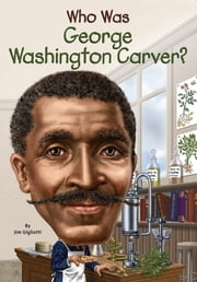 Who Was George Washington Carver? ebook by Jim Gigliotti,Stephen Marchesi,Nancy Harrison