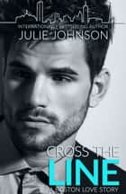 Cross the Line ebook by Julie Johnson