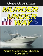 Murder Under Way: Peter Sharp Legal Mystery #14 ebook by Gene Grossman