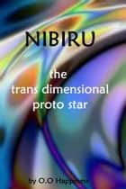 Nibiru: the Trans Dimensional Proto Star ebook by O-O Happiness