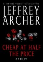 ebook Cheap at Half the Price de Jeffrey Archer