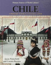 Chile: A Primary Source Cultural Guide ebook by Porterfield, Jason