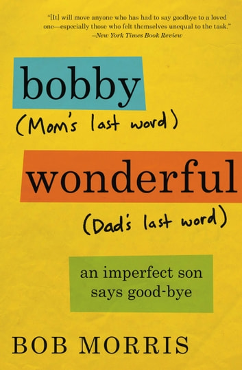 Bobby Wonderful - An Imperfect Son Buries His Parents ebook by Bob Morris