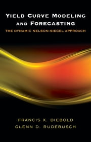 Yield Curve Modeling and Forecasting - The Dynamic Nelson-Siegel Approach ebook by Francis X. Diebold, Glenn D. Rudebusch