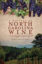 A History of North Carolina Wine ebook by Alexia Jones Helsley