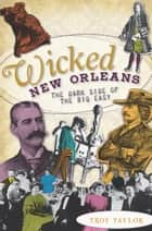 Wicked New Orleans ebook by Troy Taylor
