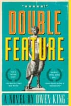 Double Feature - A Novel ebook by Owen King