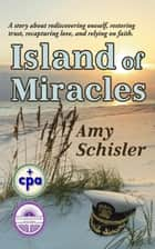 Island of Miracles - Chincoteague Island Trilogy, #1 ebook by Amy Schisler
