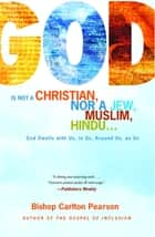 God Is Not a Christian, Nor a Jew, Muslim, Hindu... ebook by Carlton Pearson