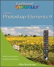 Teach Yourself VISUALLY Photoshop Elements 9 ebook by Mike Wooldridge