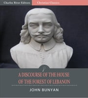 A Discourse of the House of the Forest of Lebanon (Illustrated Edition) ebook by John Bunyan